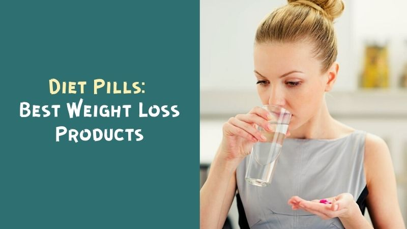 Diet Pills Best Weight Loss Products